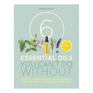6 Essential Oils You Can't Do Without- The Best Aromatherapy Oils for Health, Home and Beauty and How to Use Them