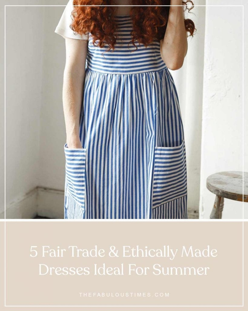 5 Fair Trade & Ethically Made Dresses Ideal For Summer