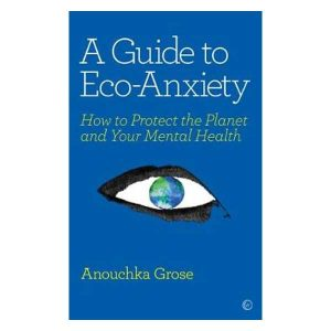 A Guide to Eco-Anxiety: How to Protect the Planet and Your Mental Health